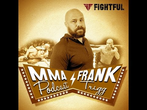 Fightful MMA Podcast (3/16): Frank Trigg on UFC Brazil / London, Rankings, Money Fights and more