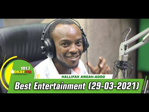 Best Entertainment  With Halifax Addo on Okay 101.7 Fm (29/03/2021)