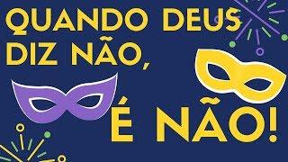 Carnaval: Quando Deus Diz NÃo, É NÃo!
