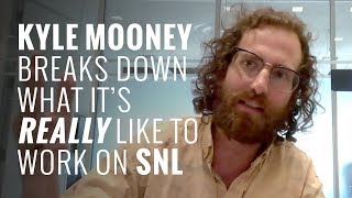 Kyle Mooney breaks down what's it's REALLY like to work on SNL