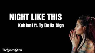 Night Like This - Kehlani ft. Ty Dolla $ign