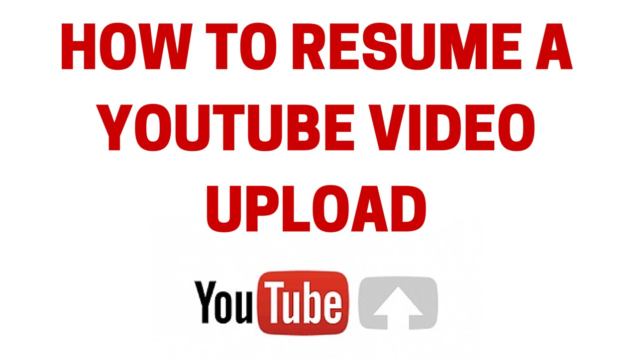 how to resume a youtube video upload