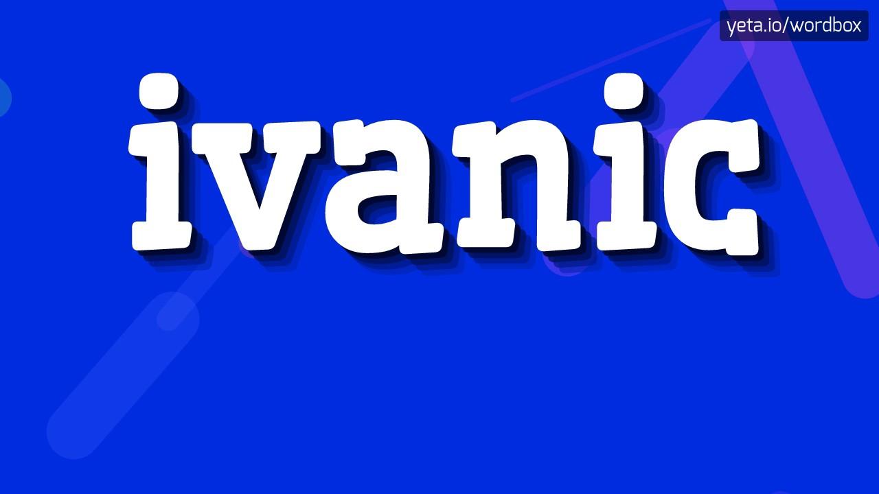 Ivanic How To Pronounce It