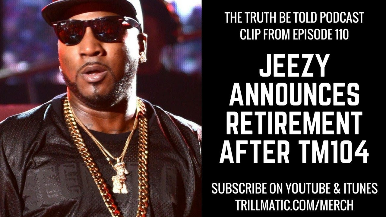Jeezy Announces Retirement After Thug Motivation 104 The Truth Be Told Podcast Clip From Ep 110
