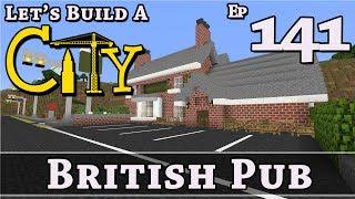 How To Build A City :: Minecraft :: British Pub :: E141