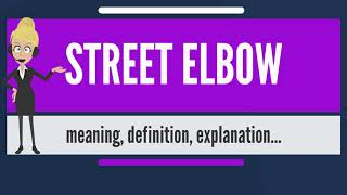 What is STREET ELBOW? What does STREET ELBOW mean? STREET ELBOW meaning & explanation