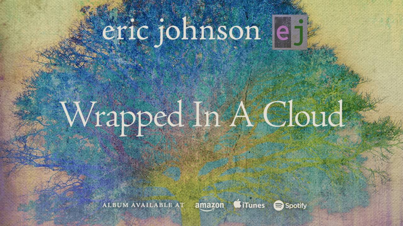 Eric johnson wrapped in a cloud ej 2016 youtube