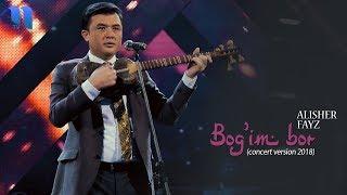Alisher Fayz - Bog'im bor | Алишер Файз - Богим бор (concert version, 2018)