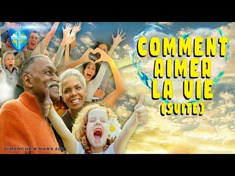 COMMENT AIMER LA VIE (SUITE) - DIMANCHE 07/03/2021