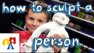 How To Sculpt A Person For Young Artists