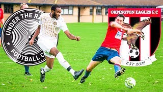 YOU WON'T BELIEVE THIS!!! UTR VS ORPINGTON EAGLES  - Under The Radar FC