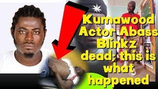 Kumawood Actor Abass Blinkz De@d ; this is what happened - Full story