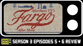 Fargo Season 3 Episodes 5 & 6 Review & After Show | AfterBuzz TV