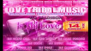 7.-Is Thi Love - (OriginalMix)- (Tribal Costeño)-DjMadison (ColectivoUnionTribal) 2014
