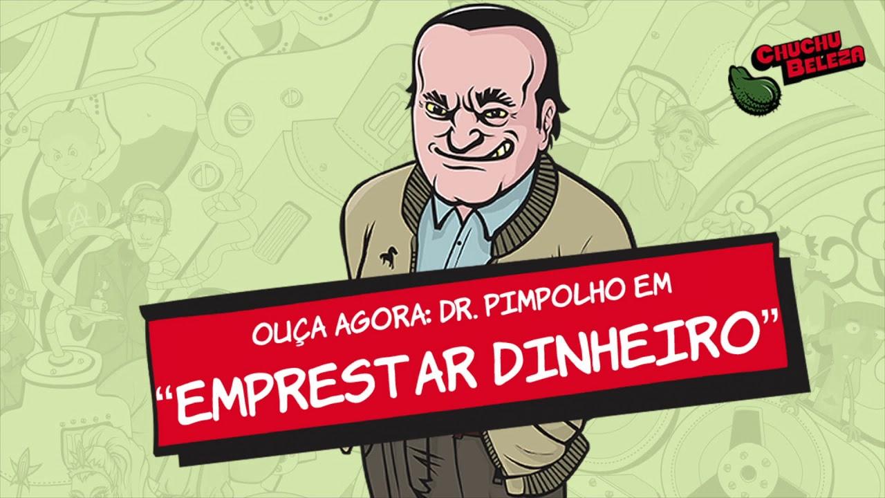 Dr. Pimpolho - Emprestar Dinheiro