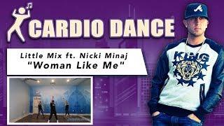 WOMAN LIKE ME Little Mix ft. Nicki Minaj Cardio Dance