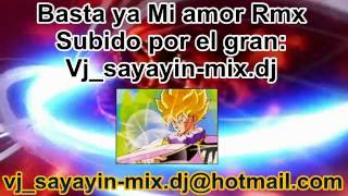 Basta ya mi amor feat vj sayayin mix dj RMX  (0998141517)