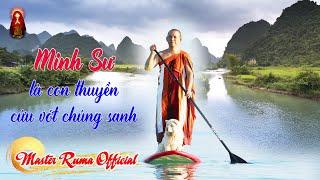 Minh Sư Là Con Thuyền Cứu Vớt Chúng Sanh   |  Master Ruma Official