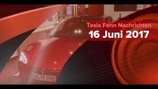 Die Tesla Fenn Nachrichten vom 16062017