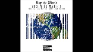 Mike Will Made It - Buy the World (feat. Future, Lil Wayne & Kendrick Lamar)Clean