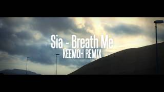 Sia - Breath Me (KEEMOH REMIX)