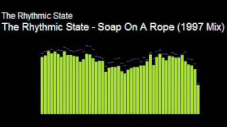 The Rythmic State - Soap on a rope 97 mix