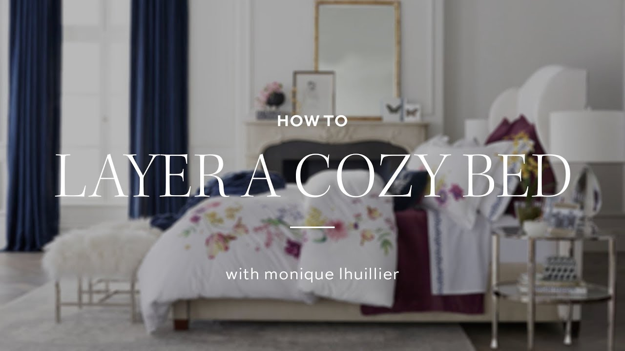 How To Layer A Cozy Bed With Monique Lhuillier Youtube