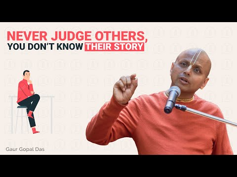 NEVER JUDGE OTHERS, YOU DON'T KNOW THEIR STORY! by Gaur Gopal Das
