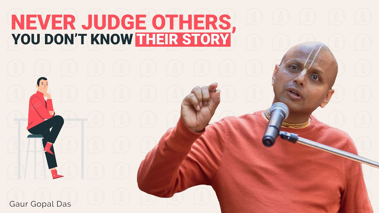 Never Judge Others You Dont Know Their Story By Gaur Gopal Das