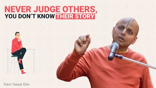 NEVER JUDGE OTHERS, YOU DON'T KNOW THEIR STORY! by Gaur Gopal Das thumbnail