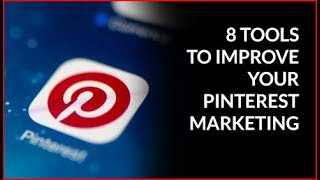 8 Tools to Improve Your Pinterest Marketing