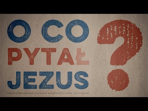 O co pyta Jezus? Daję Słowo - Świętej Rodziny C - 30 XII 2018