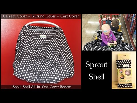 All In One Carseat Cover – Also a Shopping Cart Cover, Nursing Cover, & More – A Sprout Shell Review