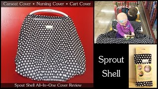 All In One Carseat Cover - Also a Shopping Cart Cover, Nursing Cover, & More - A Sprout Shell Review