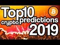 TOP 10 Predictions For CryptoCurrency In 2019!