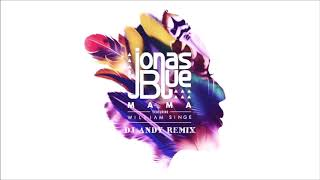 Jonas Blue - Mama FT William Singe (Extended Remix) #DjAndy