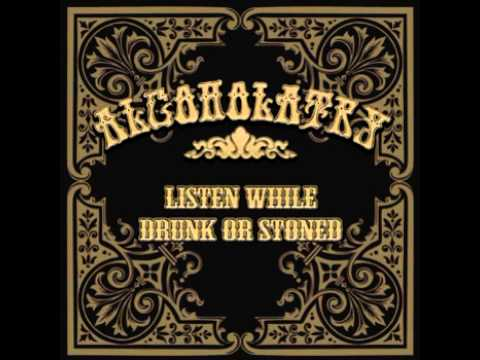 Alcoholatry - Alcohol