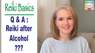 Q&A: Can I offer Reiki after drinking alcohol?