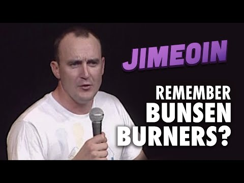 Jimeoin - Remember Bunsen Burners?