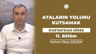 Kur'an'dan Hisse | ATALARIN YOLUNU KUTSAMAK (11.Bölüm)