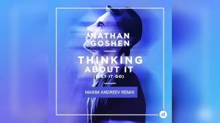 Nathan Goshen Thinking About It Let It Go Maxim Andreev Remix