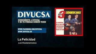 Los 3 Sudamericanos - La Felicidad - Divucsa