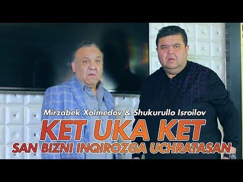 Mirzabek Xolmedov & Shukurullo Isroilov - Ket Uka Ket, San Bizni Inqirozga Uchratasan