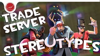 [TF2] Trade Server Stereotypes! (feat. SoundSmith)