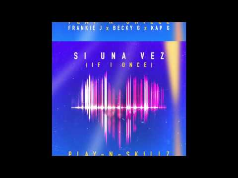 Play-N-Skillz - Si Una Vez  (OFFICIAL AUDIO) ft. Frankie J, Becky G, Kap G [SPANGLISH VERSION]