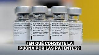 Coronavirus: ¿En qué consiste la pugna por las patentes de Vacunas y qué dice el Perú sobre esto?
