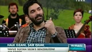 Uğur Işılak Yavuz Sultan Selim& 39 in Hikayesini Anlatıyor