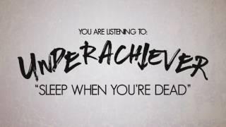 Underachiever -  Sleep When You're Dead