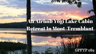 Airbnb Hosting Ep 89 An Airbnb Yogi Lake Cabin Retreat In Mont-tremblant