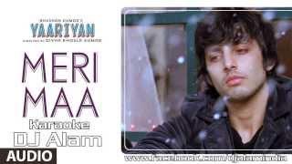 Yaariyan - Meri Maa [Karaoke] By DJ Alam